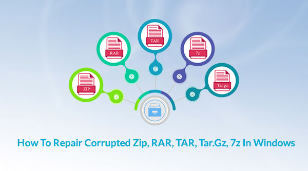 Repair Corrupted Zip, RAR, TAR, Tar gz, 7z in Windows
