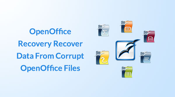 OpenOffice Recovery - Recover Data from Corrupt OpenOffice Files