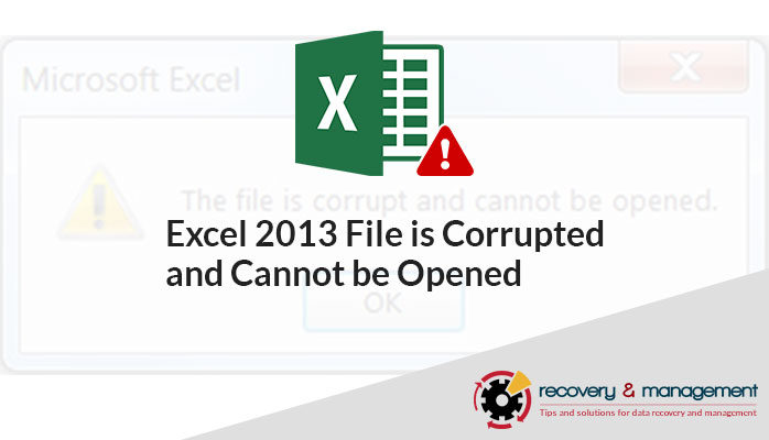 Excel 2013 File is Corrupted and Cannot be Opened – 5 Easy
